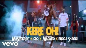Masterkraft - Kere Oh ft CDQ, Magnito, Broda Shaggi